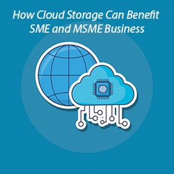 How Cloud Storage Can Benefit SME and MSME Business